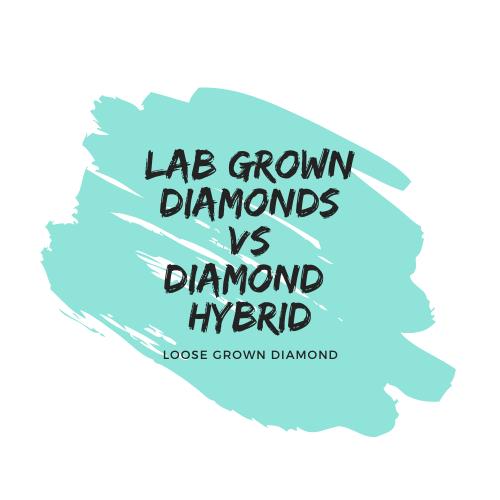 Diamond Hybrid vs Lab Grown Diamonds